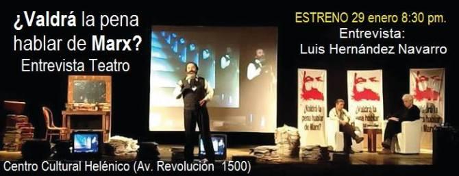 ¿Valdrá la pena hablar de Marx? Entrevista Teatro desde enero 29, Centro Cultural Helénico 8:30 PM