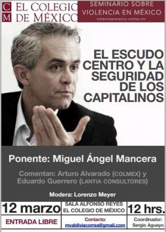 Seminario Sobre Violencia en México: Mancera @GobiernoDF en el COLMEX Marzo 12, 12 Hrs.